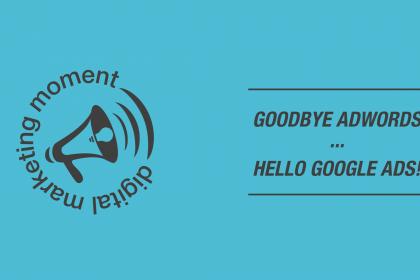Bye Google AdWords... Hello Google Ads!