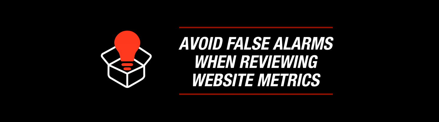 Avoid False Alarms When Reviewing Website Metrics