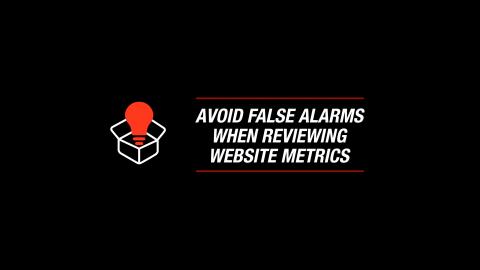 Avoid False Alarms When Reviewing Website Metrics